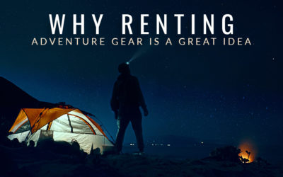 Why Renting Adventure Gear is a Great Idea